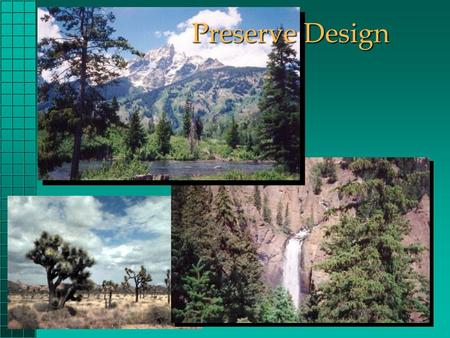 Preserve Design. 1.Acadia (ME) 2.Arches (UT) 3.Badlands (SD) 4.Biscayne (FL) 5.Bryce Canyon (UT) 6.Canyonlands (UT) 7.Capitol Reef (UT) 8.Colonial Williamsburg.