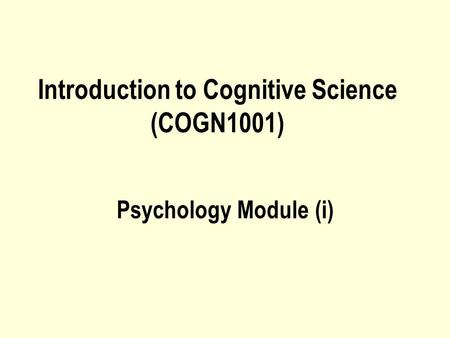 Introduction to Cognitive Science (COGN1001) Psychology Module (i)