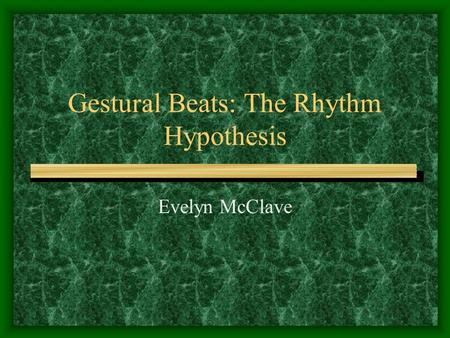 Gestural Beats: The Rhythm Hypothesis Evelyn McClave.