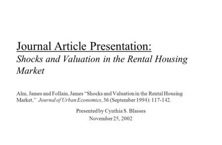 "Journal Article Presentation: Shocks and Valuation in the Rental Housing Market Alm, James and Follain, James ""Shocks and Valuation in the Rental Housing."