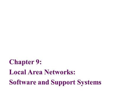 Chapter 9: Local Area Networks: Software and Support Systems.