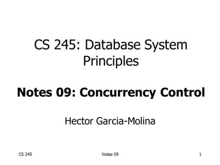 CS 245Notes 091 CS 245: Database System Principles Notes 09: Concurrency Control Hector Garcia-Molina.