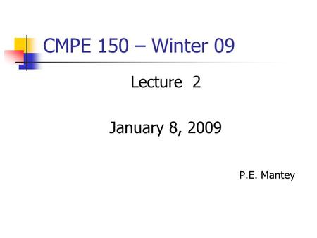 CMPE 150 – Winter 09 Lecture 2 January 8, 2009 P.E. Mantey.