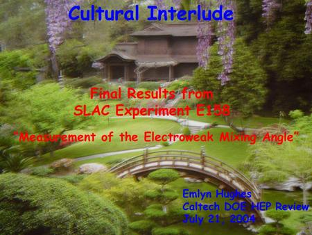"Cultural Interlude Emlyn Hughes Caltech DOE HEP Review July 21, 2004 Final Results from SLAC Experiment E158 ""Measurement of the Electroweak Mixing Angle"""