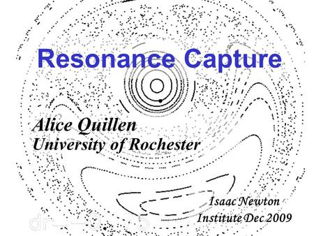 Resonance Capture Isaac Newton Institute Dec 2009 Alice Quillen University of Rochester.