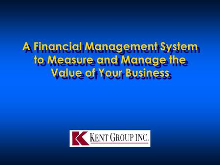 A Financial Management System to Measure and Manage the Value of Your Business.