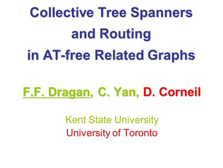 Collective Tree Spanners and Routing in AT-free Related Graphs F.F. Dragan, C. Yan, D. Corneil Kent State University University of Toronto.