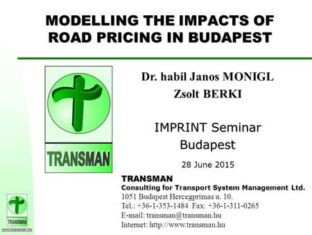 Www.transman.hu MODELLING THE IMPACTS OF ROAD PRICING IN BUDAPEST TRANSMAN Consulting for Transport System Management Ltd. 1051 Budapest Hercegprimas u.