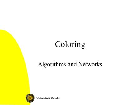 Coloring Algorithms and Networks. Coloring2 Graph coloring Vertex coloring: –Function f: V  C, such that for all {v,w}  E: f(v)  f(w) Chromatic number.