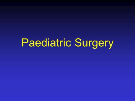 Paediatric Surgery. Paediatric Surgery Attractions The last great surgical speciality General paediatric surgery Urology Colo-rectal Neurosurgery Surgical.