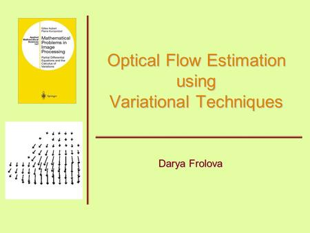 Optical Flow Estimation using Variational Techniques Darya Frolova.