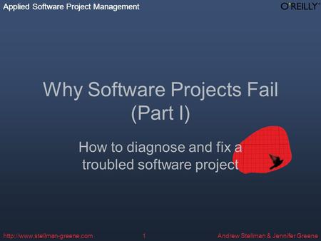 Applied Software Project Management Andrew Stellman & Jennifer Greene Applied Software Project Management  Why Software.