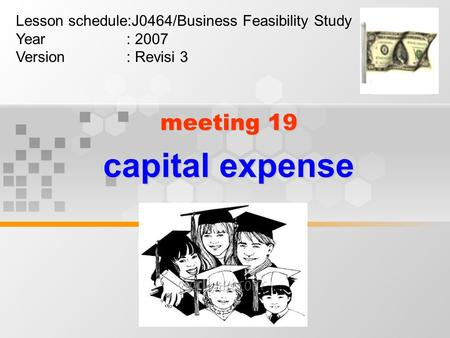 Meeting 19 capital expense Lesson schedule:J0464/Business Feasibility Study Year : 2007 Version : Revisi 3.