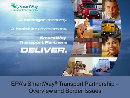 Jan. 11, 2006 1 EPA's SmartWay ® Transport Partnership – Overview and Border Issues.