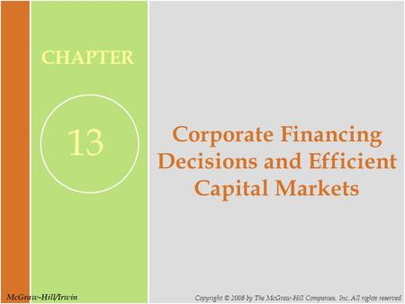 McGraw-Hill/Irwin Copyright © 2008 by The McGraw-Hill Companies, Inc. All rights reserved CHAPTER 13 Corporate Financing Decisions and Efficient Capital.