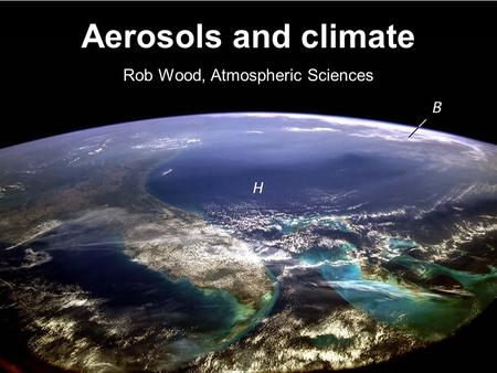 Aerosols and climate Rob Wood, Atmospheric Sciences.