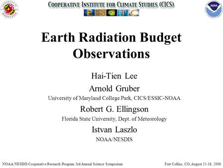 Earth Radiation Budget Observations Hai-Tien Lee Arnold Gruber University of Maryland College Park, CICS/ESSIC-NOAA Robert G. Ellingson Florida State University,