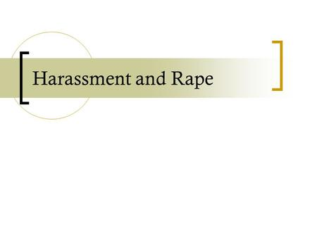 Harassment and Rape. sexual harassment Paradigm cases of mere sexual harassment include:  inappropriate whistling and teasing of a broadly sexual nature.