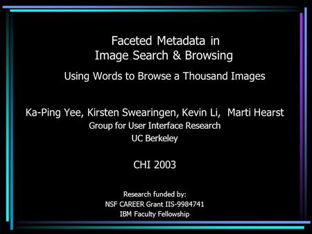 Faceted Metadata in Image Search & Browsing Using Words to Browse a Thousand Images Ka-Ping Yee, Kirsten Swearingen, Kevin Li, Marti Hearst Group for User.