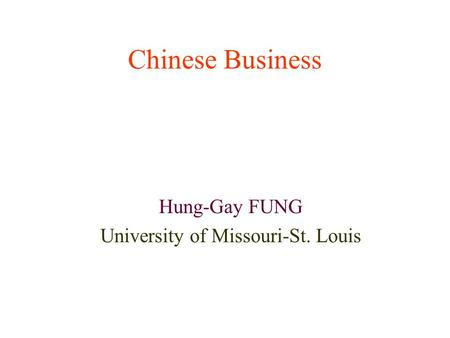 Chinese Business Hung-Gay FUNG University of Missouri-St. Louis.