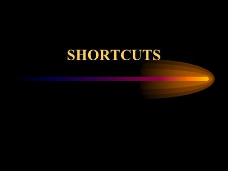 SHORTCUTS. Overview Shortcuts are quick ways to get to the items you use often. You can put a shortcut to any program, document, or printer on your desktop.