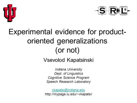 Experimental evidence for product- oriented generalizations (or not) Vsevolod Kapatsinski Indiana University Dept. of Linguistics Cognitive Science Program.