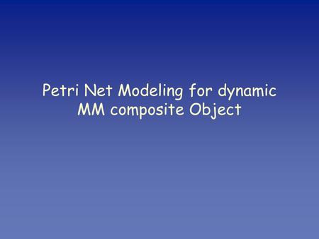 Petri Net Modeling for dynamic MM composite Object.