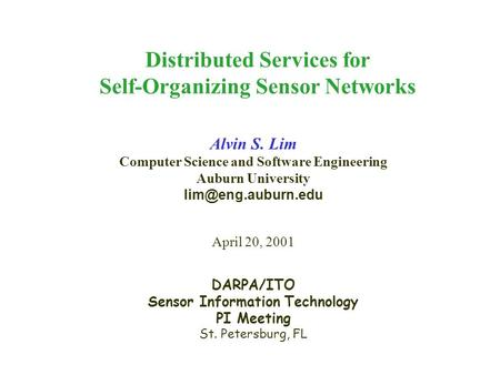 SensIT PI Meeting, April 17-20, 2001 1 Distributed Services for Self-Organizing Sensor Networks Alvin S. Lim Computer Science and Software Engineering.