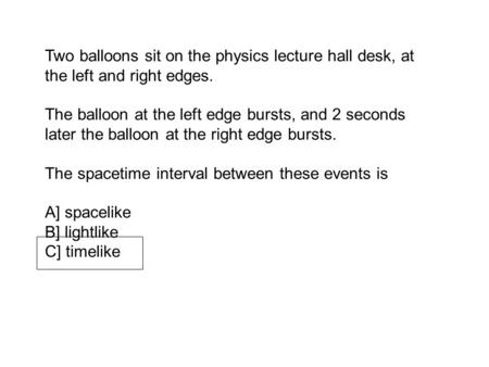 Two balloons sit on the physics lecture hall desk, at the left and right edges. The balloon at the left edge bursts, and 2 seconds later the balloon at.