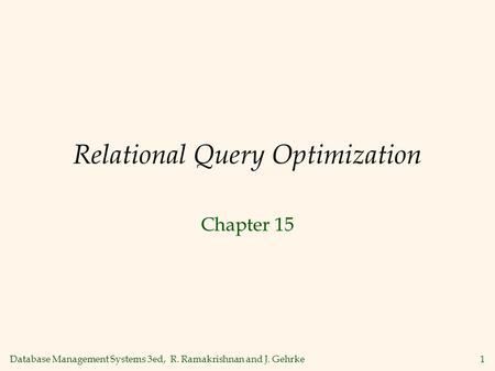 Database Management Systems 3ed, R. Ramakrishnan and J. Gehrke1 Relational Query Optimization Chapter 15.