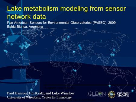 Lake metabolism modeling from sensor network data Pan-American Sensors for Environmental Observatories (PASEO), 2009, Bahia Blanca, Argentina Paul Hanson,