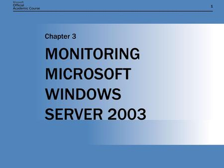 11 MONITORING MICROSOFT WINDOWS SERVER 2003 Chapter 3.