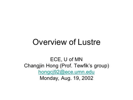 Overview of Lustre ECE, U of MN Changjin Hong (Prof. Tewfik's group) Monday, Aug. 19, 2002.