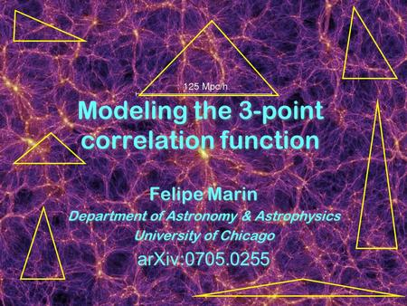 Modeling the 3-point correlation function Felipe Marin Department of Astronomy & Astrophysics University of Chicago arXiv:0705.0255 Felipe Marin Department.
