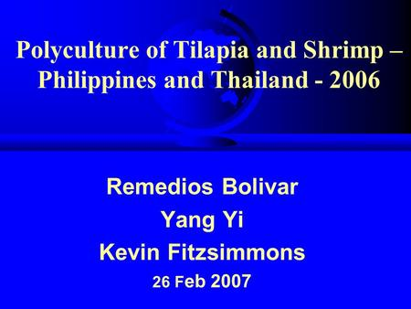 Polyculture of Tilapia and Shrimp – Philippines and Thailand - 2006 Remedios Bolivar Yang Yi Kevin Fitzsimmons 26 F eb 2007.