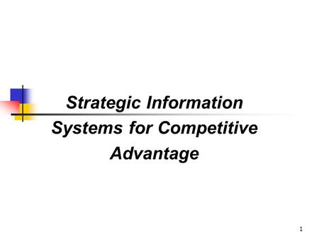 1 Strategic Information Systems for Competitive Advantage.