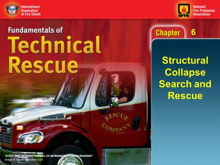 6 Structural Collapse Search and Rescue. 6 Objectives (1 of 3) Identify the need for structural collapse search and rescue operations. Describe the various.