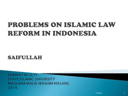. 7/2/20151  Islamic law reform in Indonesia was build from historical commitment based on it's step and effort.  The pattern of sharia application.