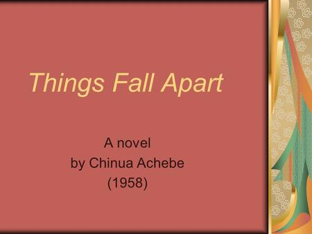 Things Fall Apart A novel by Chinua Achebe (1958).