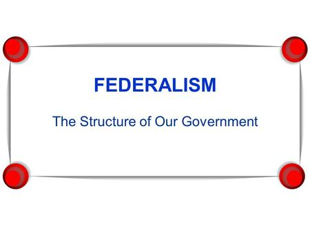The Structure of Our Government