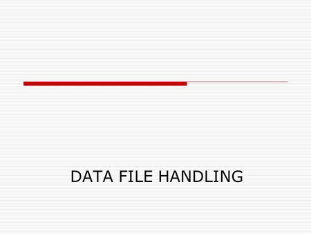DATA FILE HANDLING. Contents to be covered in class  Concept of files & streams  Stream class hierarchy  File handling functions  Text V/S Binary.