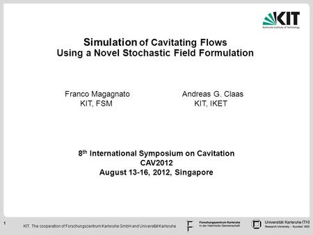 1 Simulation of Compressible CavaSim Simulation of Cavitating Flows Using a Novel Stochastic Field Formulation, FSM Franco Magagnato Andreas G. Claas KIT,