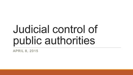 Judicial control of public authorities APRIL 8, 2015.
