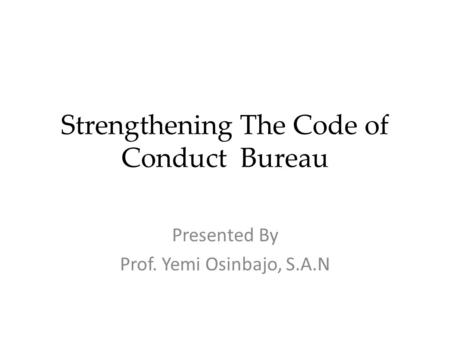Strengthening The Code of Conduct Bureau Presented By Prof. Yemi Osinbajo, S.A.N.