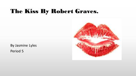 The Kiss By Robert Graves.