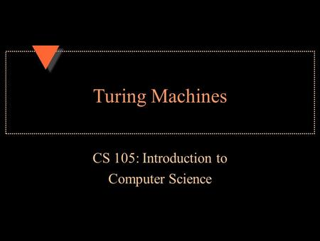 Turing Machines CS 105: Introduction to Computer Science.