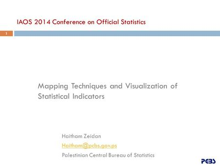 Mapping Techniques and Visualization of Statistical Indicators Haitham Zeidan Palestinian Central Bureau of Statistics IAOS 2014 Conference.