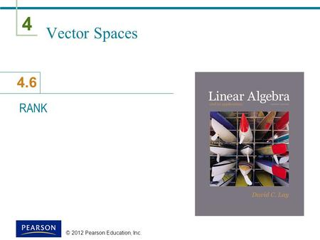 4 4.6 © 2012 Pearson Education, Inc. Vector Spaces RANK.