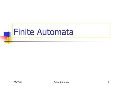 CSC 361Finite Automata1. CSC 361Finite Automata2 Formal Specification of Languages Generators Grammars Context-free Regular Regular Expressions Recognizers.