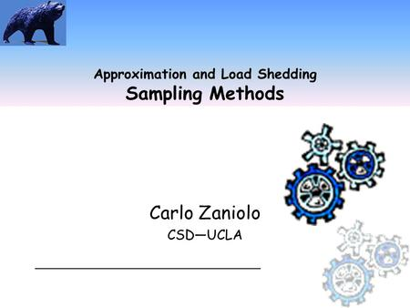 Approximation and Load Shedding Sampling Methods Carlo Zaniolo CSD—UCLA ________________________________________.